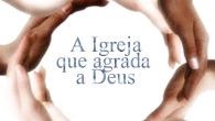 Texto: João 17.20-26 Proposição: A Igreja que agrada a Deus é uma igreja que ama e vive a unidade na proclamação do seu Reino. O capítulo 17 de João é […]