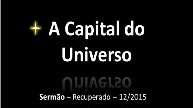 Sermão : A CAPITAL DO UNIVERSO – Apoc. 21 e 22:5  Pastor Julio Borges Filho  INTRODUÇÃO: – O Rio de Janeiro, nossa cidade maravilhosa, com as Olimpíadas e […]