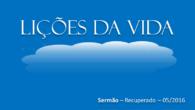 Sermão:   LIÇÕES DA VIDA – Mateus 7:24-29  Julio Borges Filho INTRODUÇÃO: – Somos aprendizes na vida… E são muitos os professores. Roberto Carlos tem uma linda canção […]