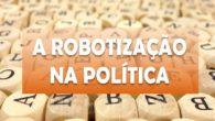 A ROBOTIZAÇÃO NA POLÍTICA Julio Borges Filho Tenho observado tanto no Facebook quanto no WhatsApp algo perigosíssimo: a robotização na política. As razões para tanto podem ser a falta de […]