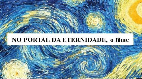 """Julio Borges Filho Assistir o filme """"No portal da eternidade"""" é uma viagem ao âmago de Vincente Van Gogh, o imortal pintor holandês, nos seus últimos anos. O filme de […]"""